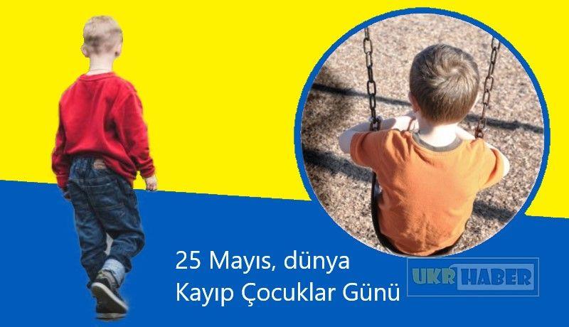 25 Mayıs, dünyada Uluslararası Kayıp Çocuklar Günü..jpg